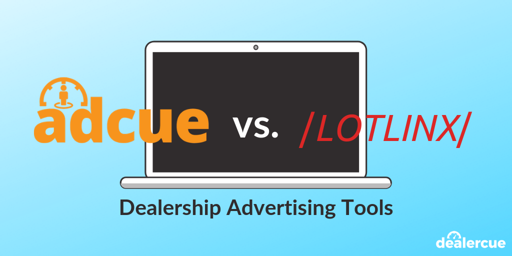 LotLinx vs. AdCue: Comparing Advertising Tools for Dealerships