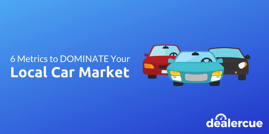 6 Metrics to Dominate Your Local Car Market